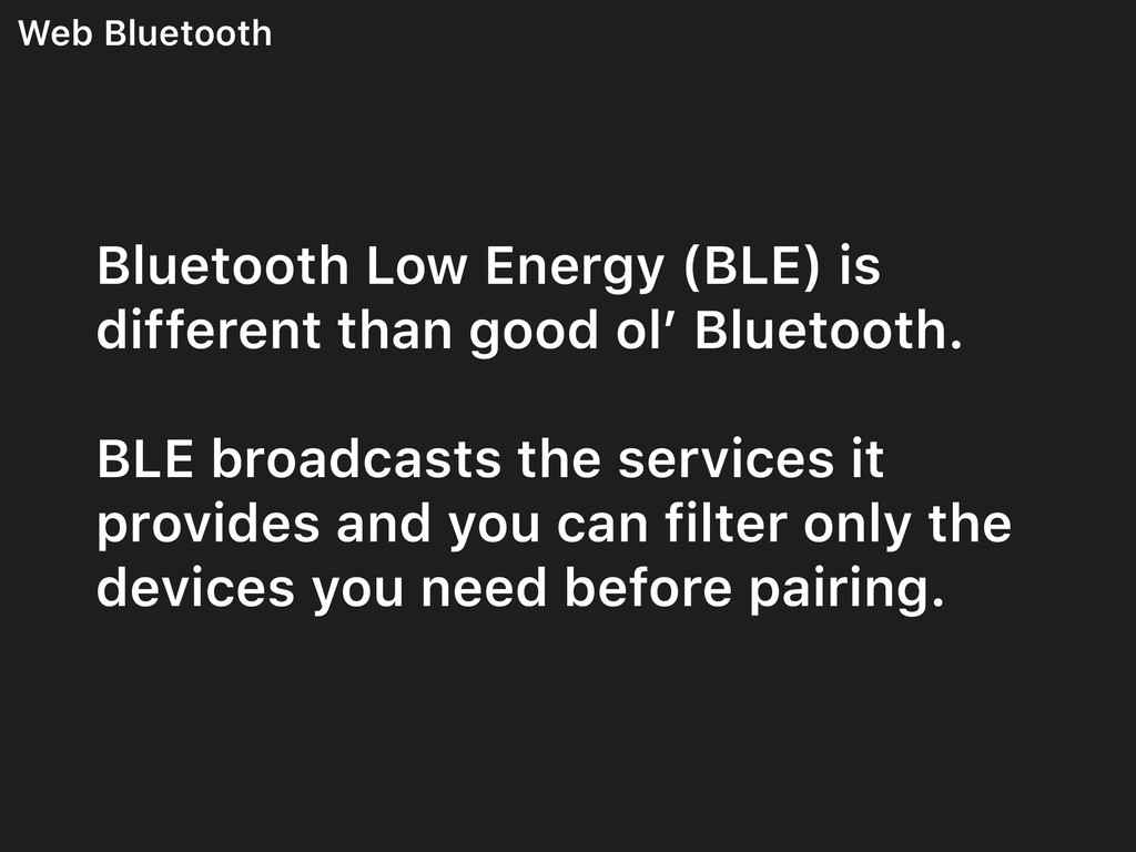 Web Bluetooth Bluetooth Low Energy (BLE) is dif...