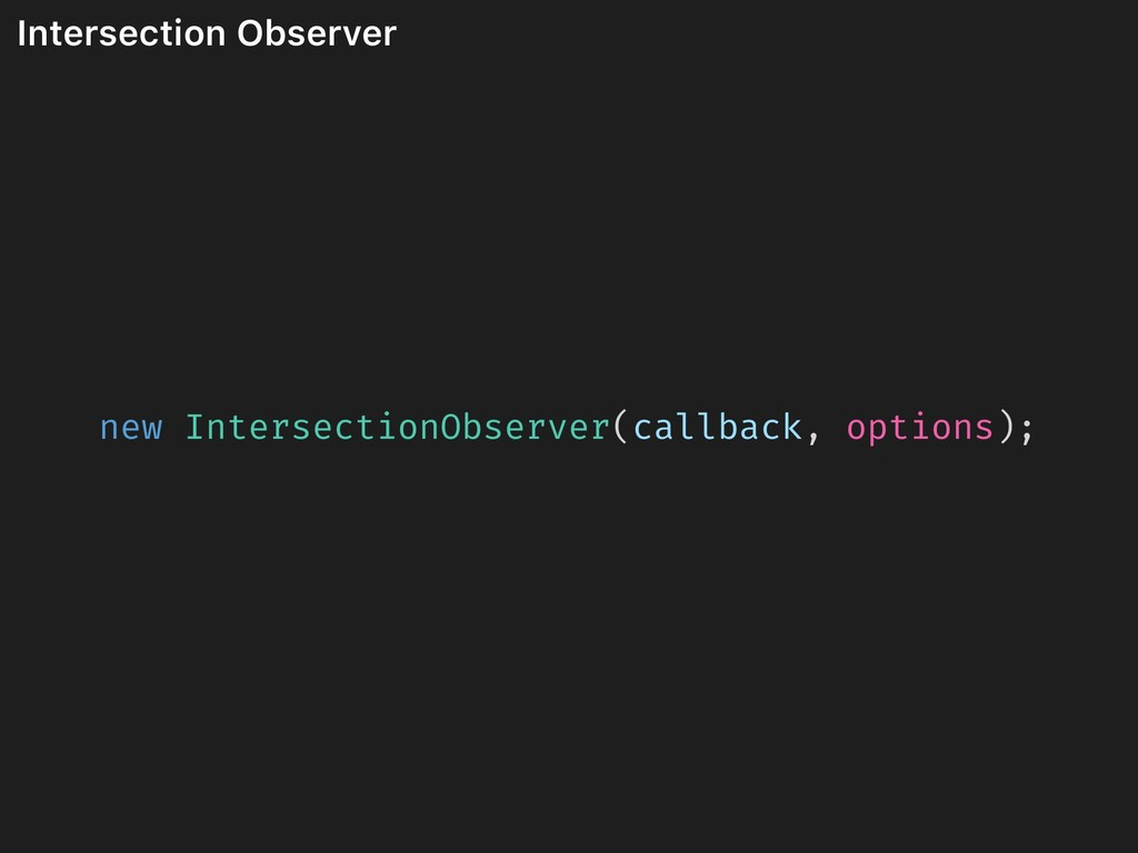 Intersection Observer new IntersectionObserver(...
