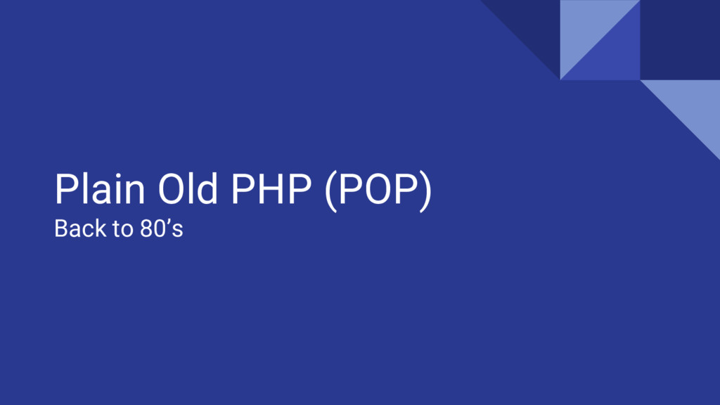 Plain Old PHP (POP) Back to 80's