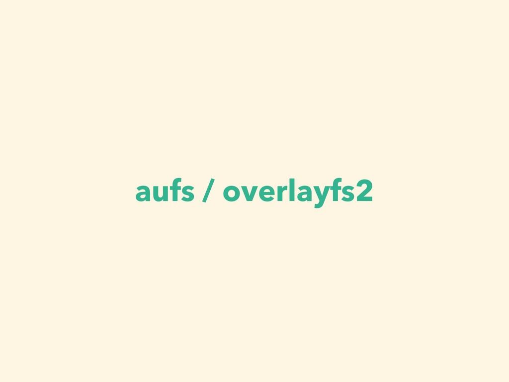 aufs / overlayfs2