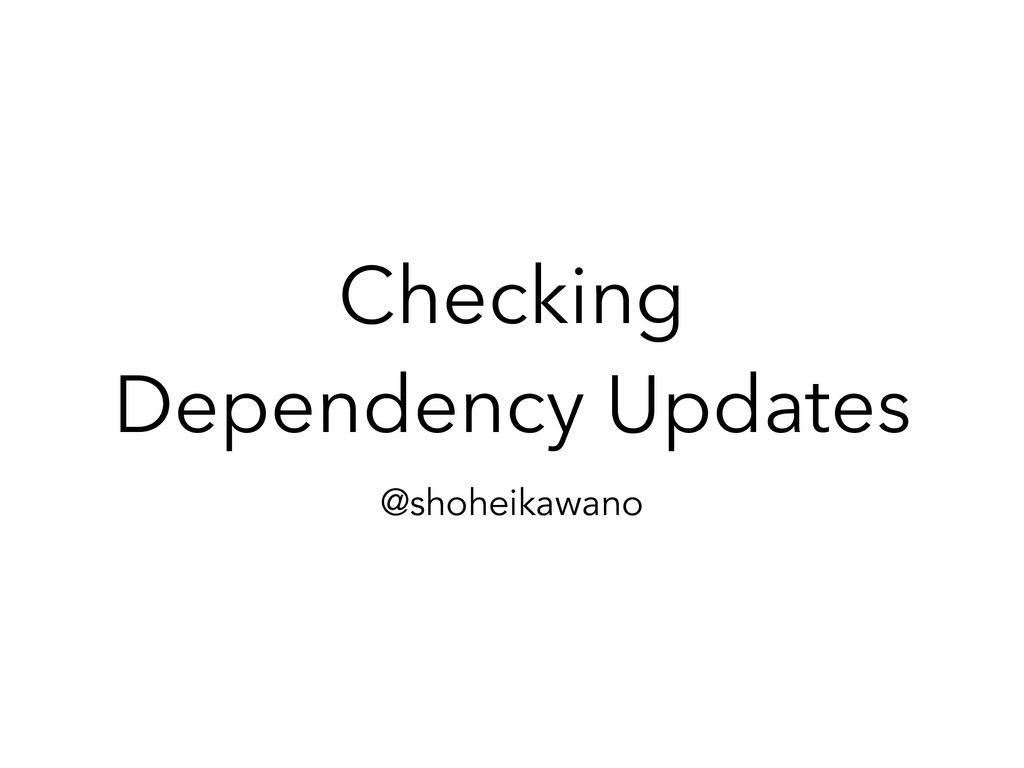 Checking Dependency Updates @shoheikawano