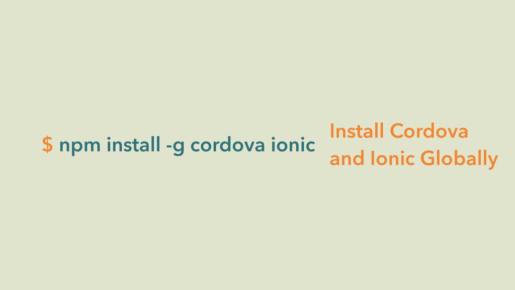 $ npm install -g cordova ionic Install Cordova ...