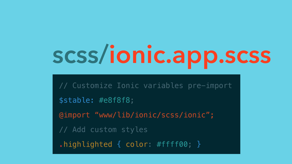 scss/ionic.app.scss // Customize Ionic variable...