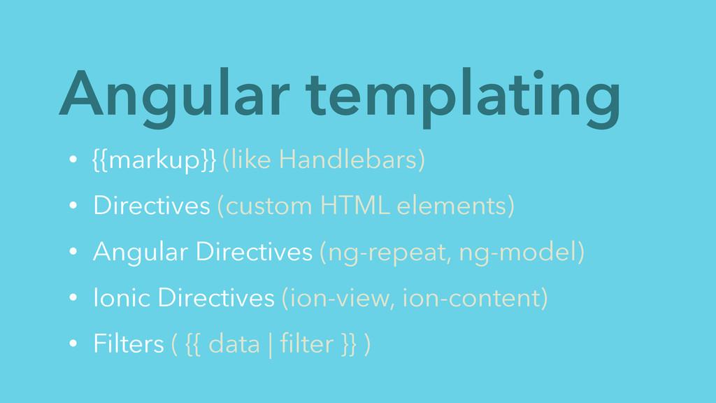 Angular templating • {{markup}} (like Handlebar...