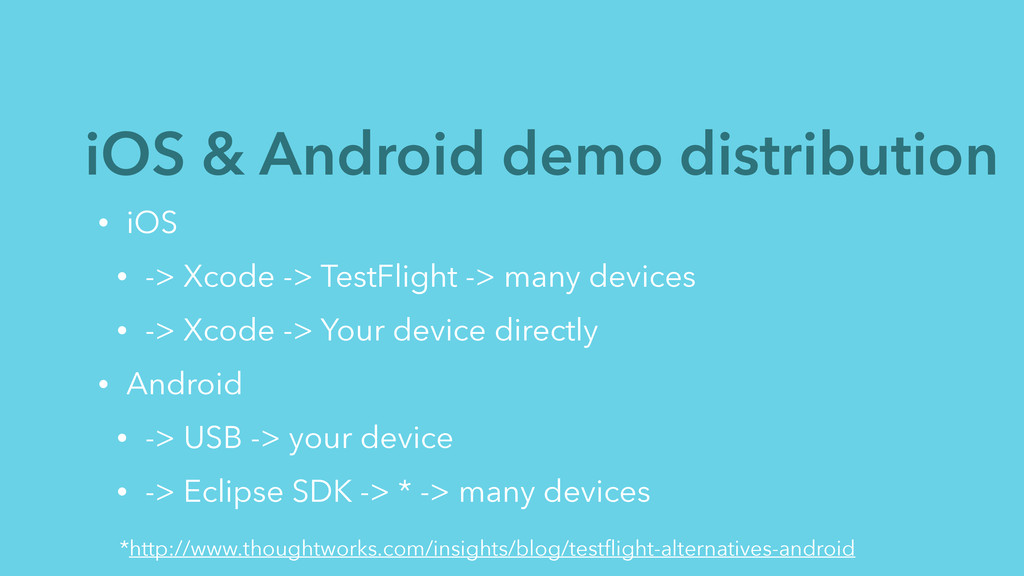 iOS & Android demo distribution • iOS • -> Xcod...