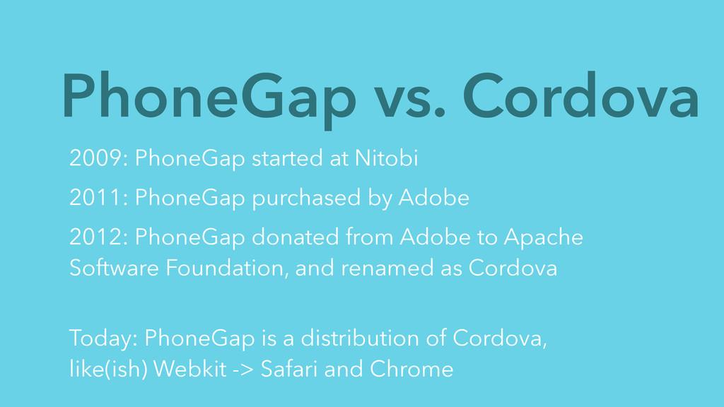 PhoneGap vs. Cordova 2009: PhoneGap started at ...