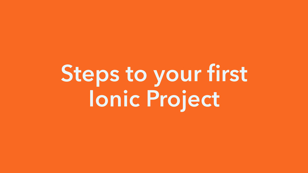 Steps to your first Ionic Project