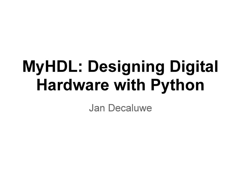 MyHDL: Designing Digital Hardware with Python J...