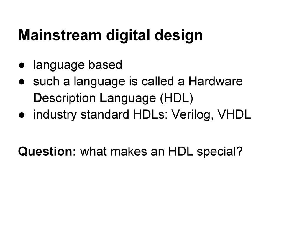 Mainstream digital design ● language based ● su...