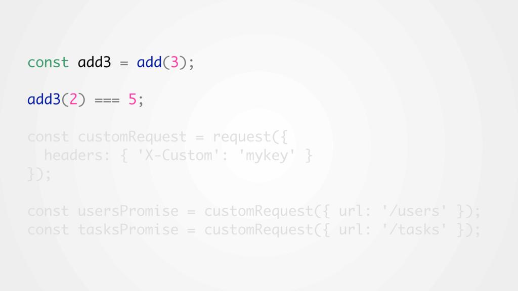 const add3 = add(3); add3(2) === 5; const custo...