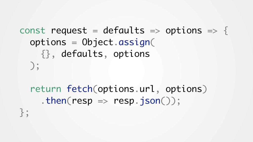 const request = defaults => options => { option...