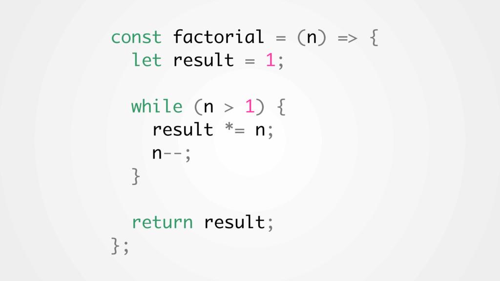 const factorial = (n) => { let result = 1; whil...