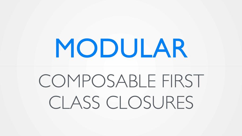COMPOSABLE FIRST CLASS CLOSURES MODULAR
