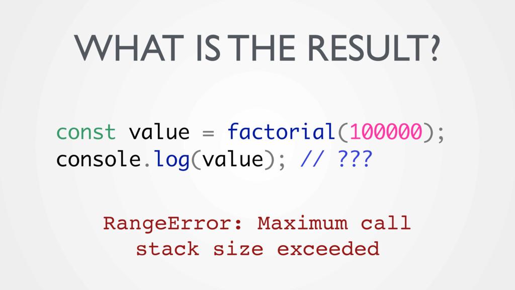 const value = factorial(100000); console.log(va...