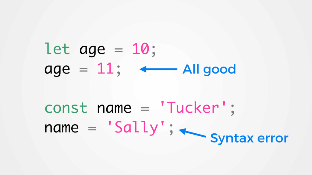 let age = 10; age = 11; const name = 'Tucker'; ...