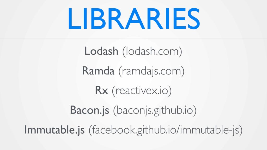 LIBRARIES Lodash (lodash.com) Ramda (ramdajs.co...