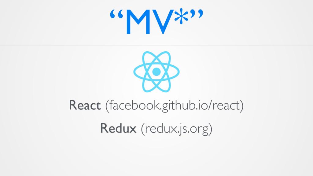 """""""MV*"""" React (facebook.github.io/react) Redux (r..."""