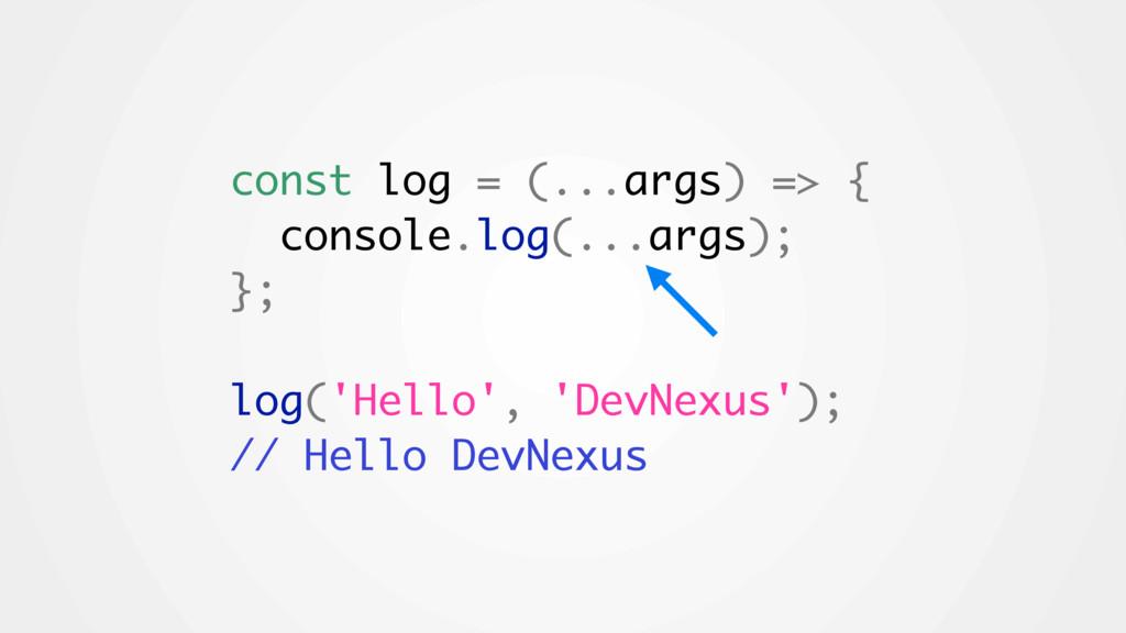 const log = (...args) => { console.log(...args)...