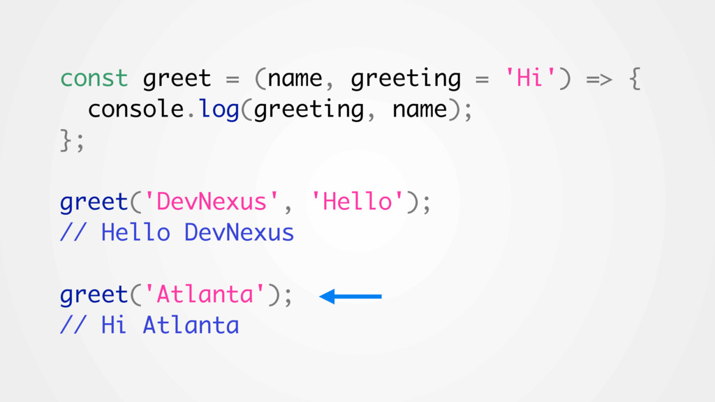 const greet = (name, greeting = 'Hi') => { cons...