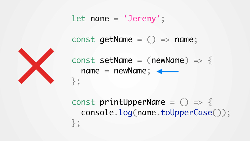 × let name = 'Jeremy'; const getName = () => na...