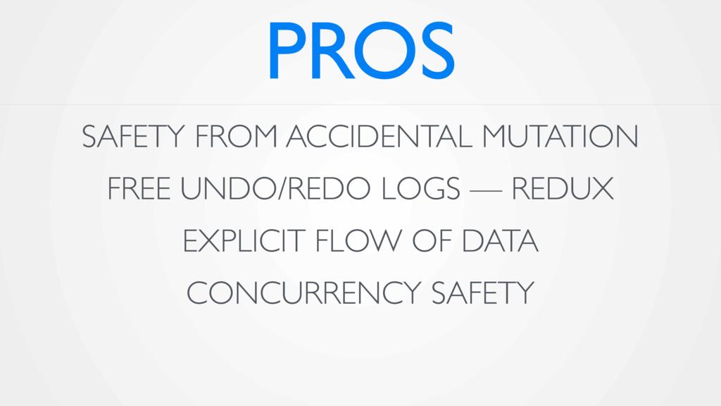 PROS SAFETY FROM ACCIDENTAL MUTATION FREE UNDO/...