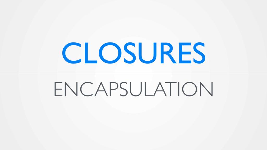 ENCAPSULATION CLOSURES
