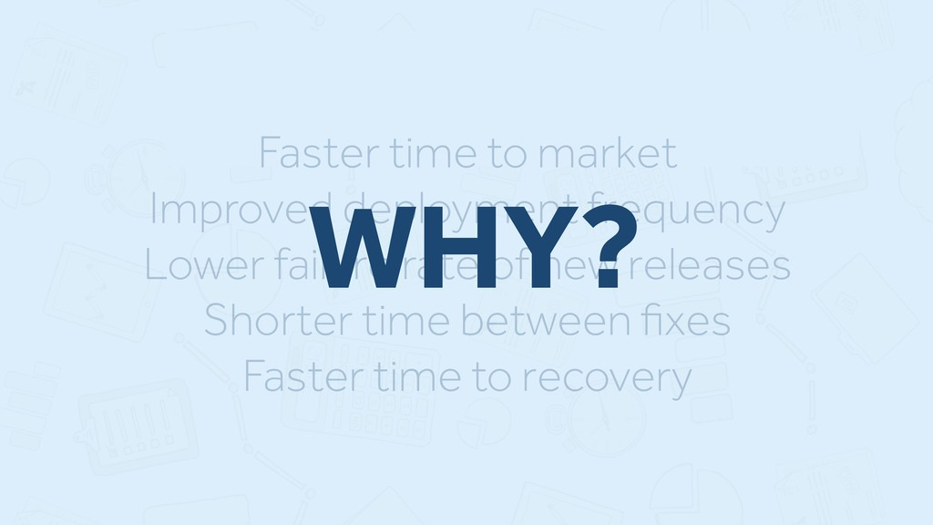 Faster time to market Improved deployment frequ...