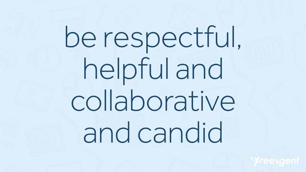 be respectful, helpful and collaborative and ca...