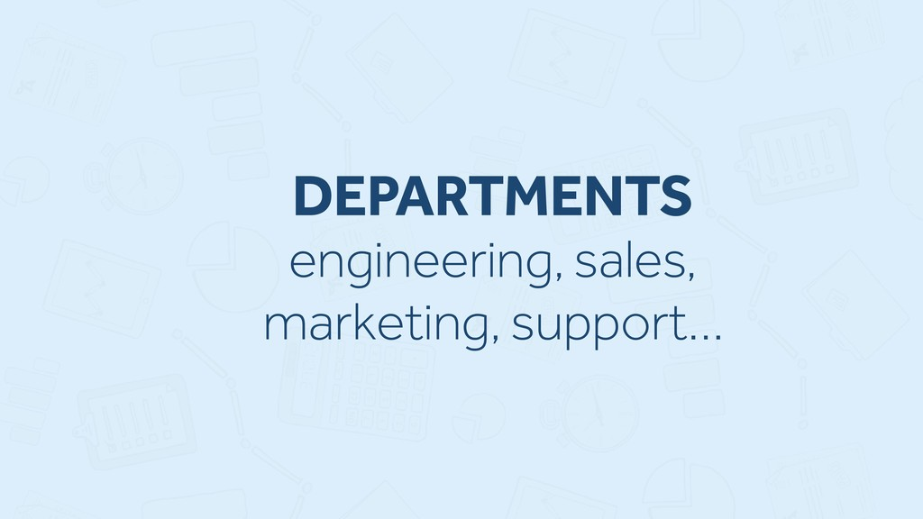 DEPARTMENTS engineering, sales, marketing, supp...