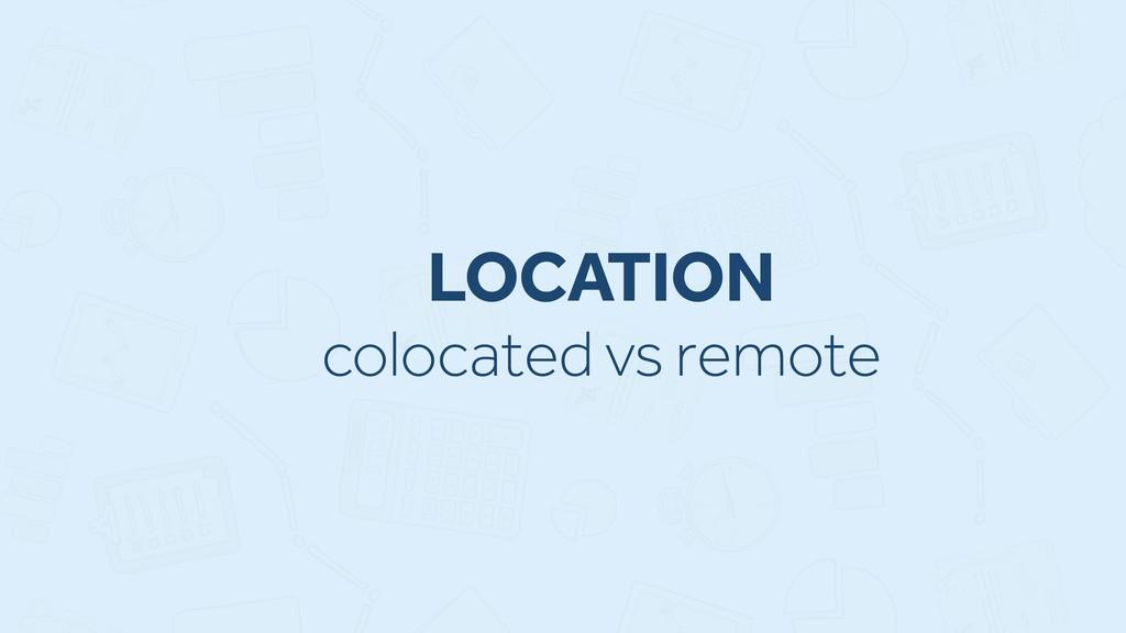 LOCATION colocated vs remote