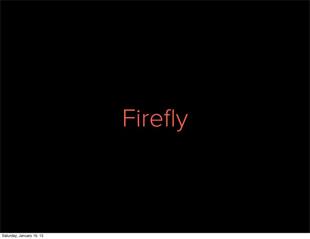 Firefly Saturday, January 19, 13