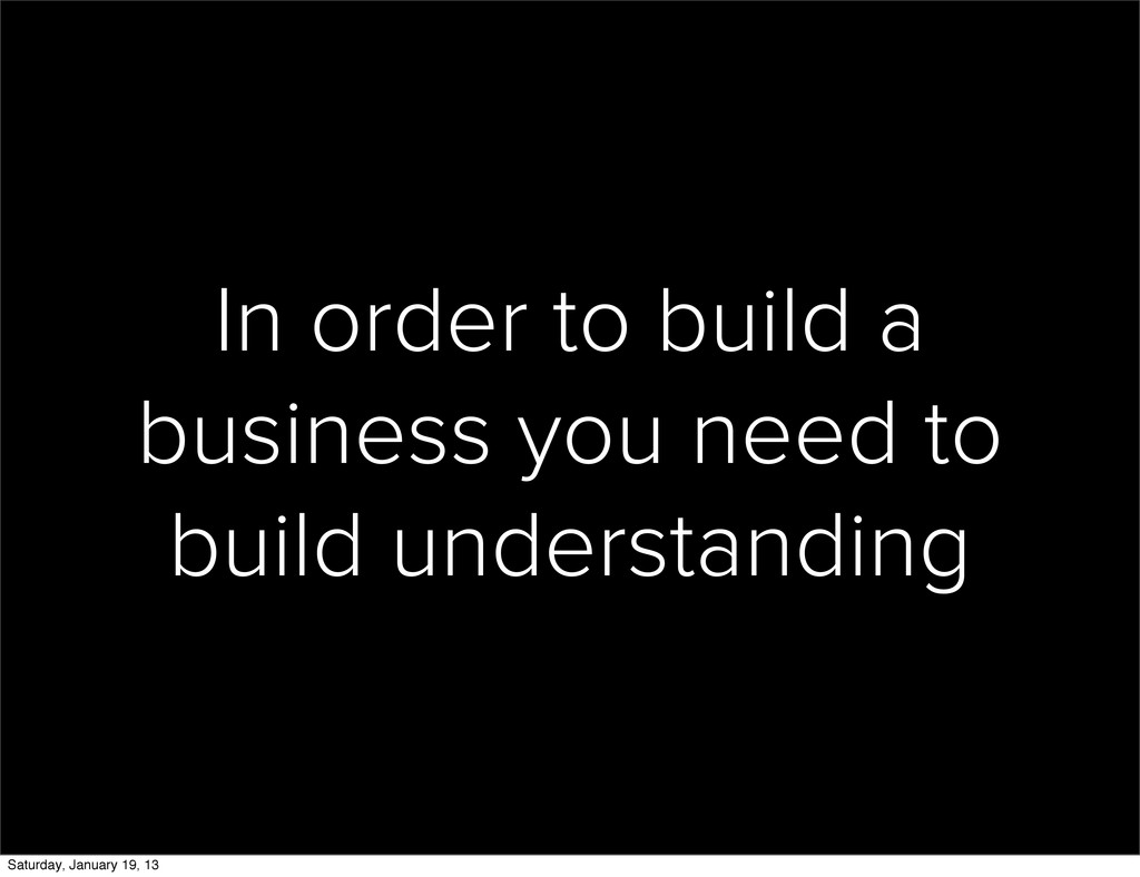 In order to build a business you need to build ...