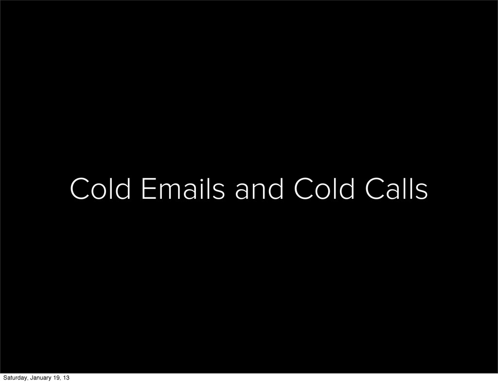 Cold Emails and Cold Calls Saturday, January 19...