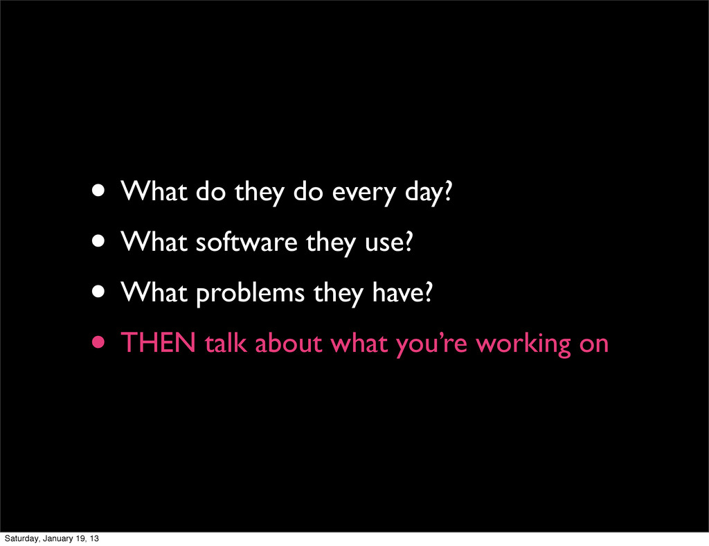 • What do they do every day? • What software th...