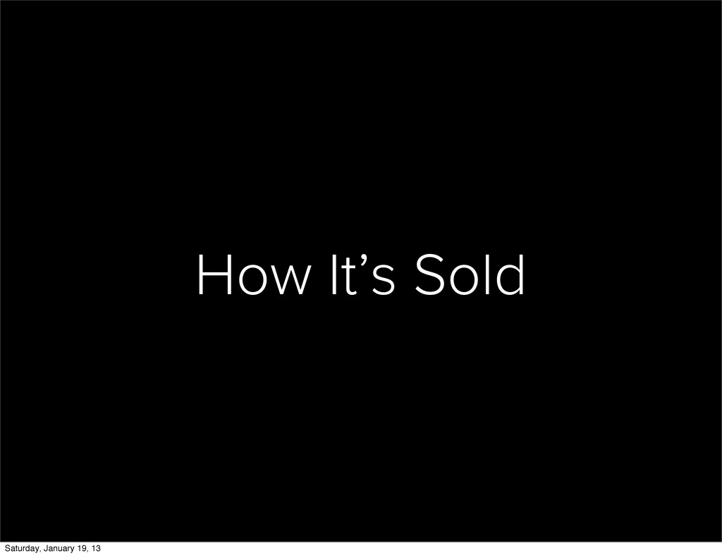 How It's Sold Saturday, January 19, 13