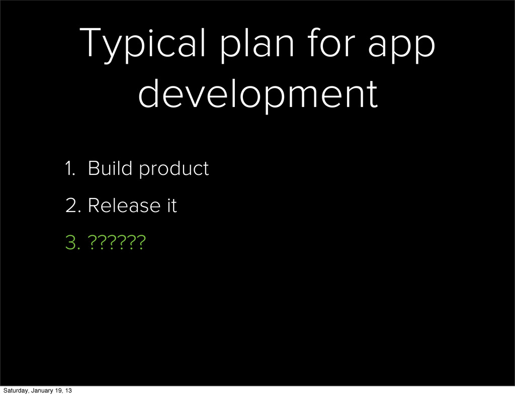 Typical plan for app development 1. Build produ...