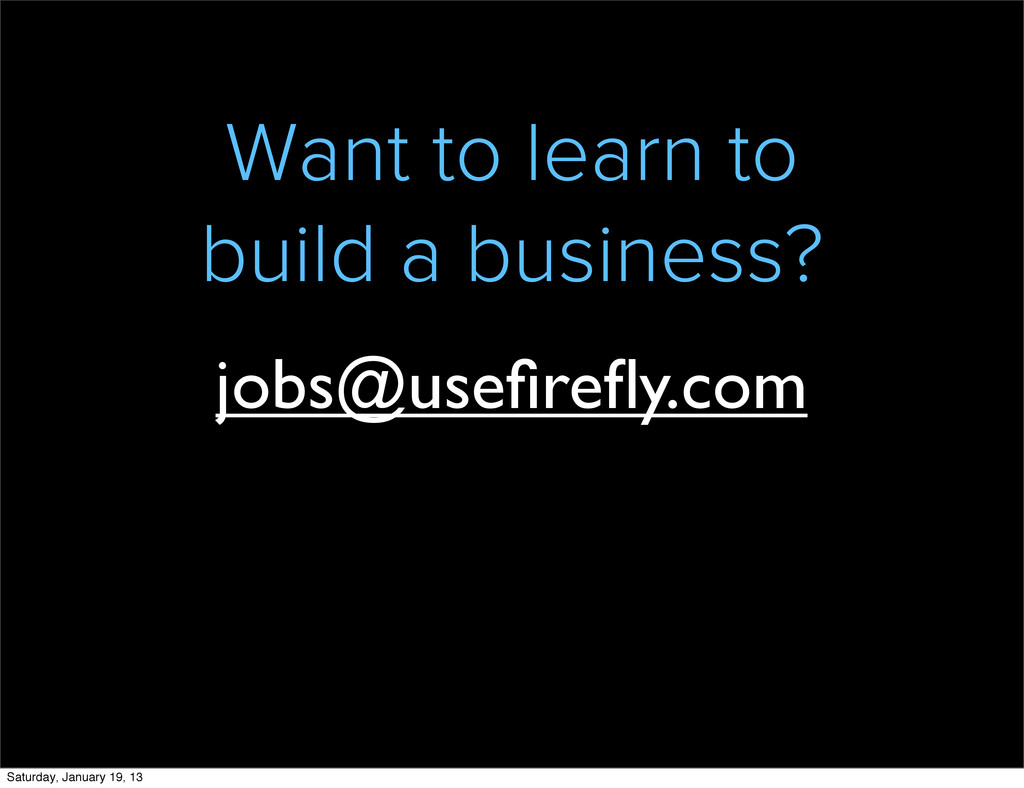Want to learn to build a business? jobs@usefirefl...