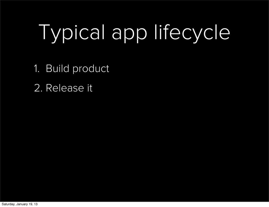 Typical app lifecycle 1. Build product 2. Relea...