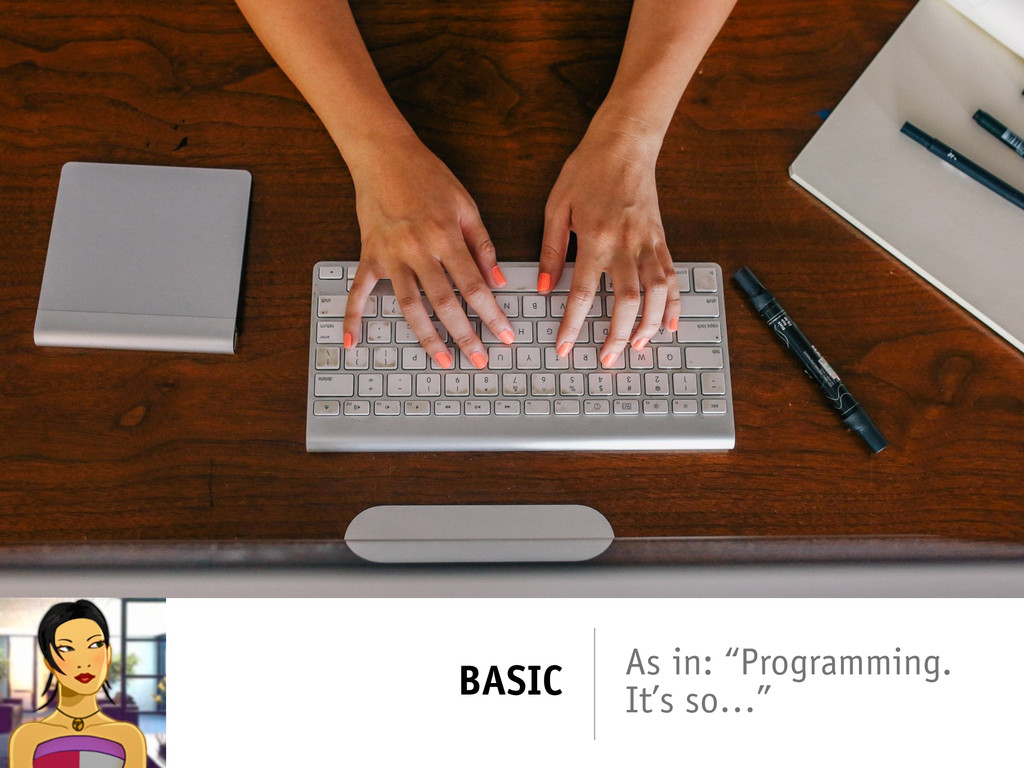 "BASIC As in: ""Programming. It's so…"""