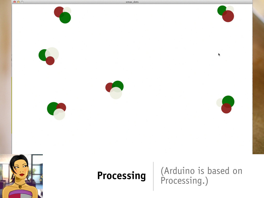 Processing (Arduino is based on Processing.)