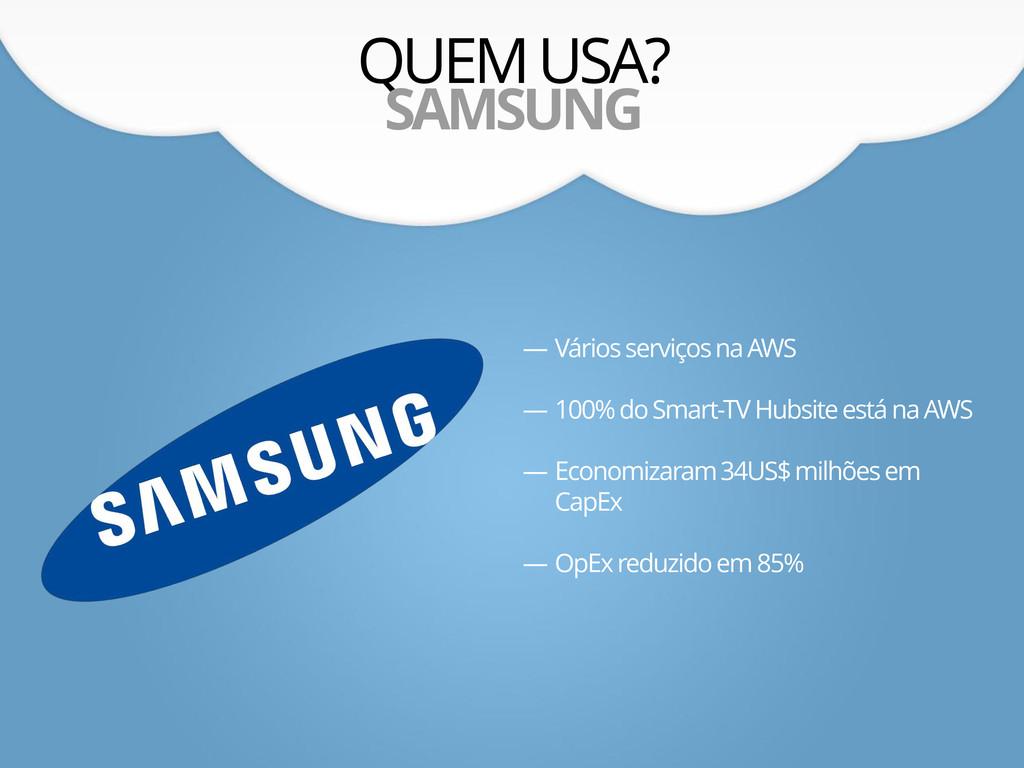QUEM USA? SAMSUNG — Vários serviços na AWS — 10...