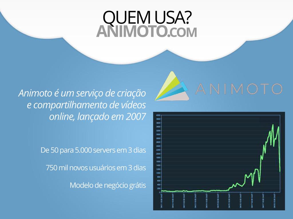 QUEM USA? ANIMOTO.COM De 50 para 5.000 servers ...