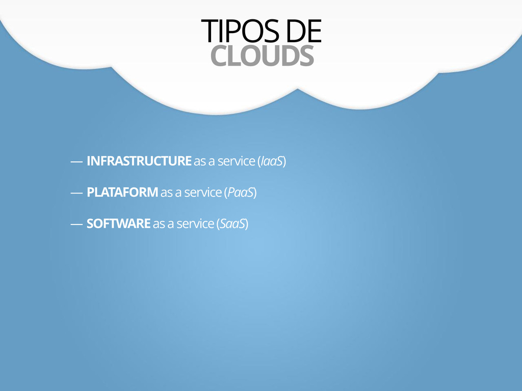 TIPOS DE CLOUDS — INFRASTRUCTURE as a service (...