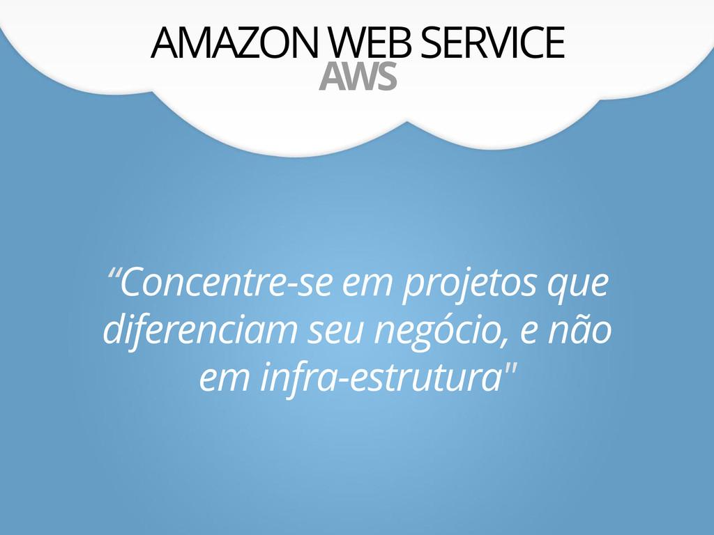 "AMAZON WEB SERVICE AWS ""Concentre-se em projeto..."