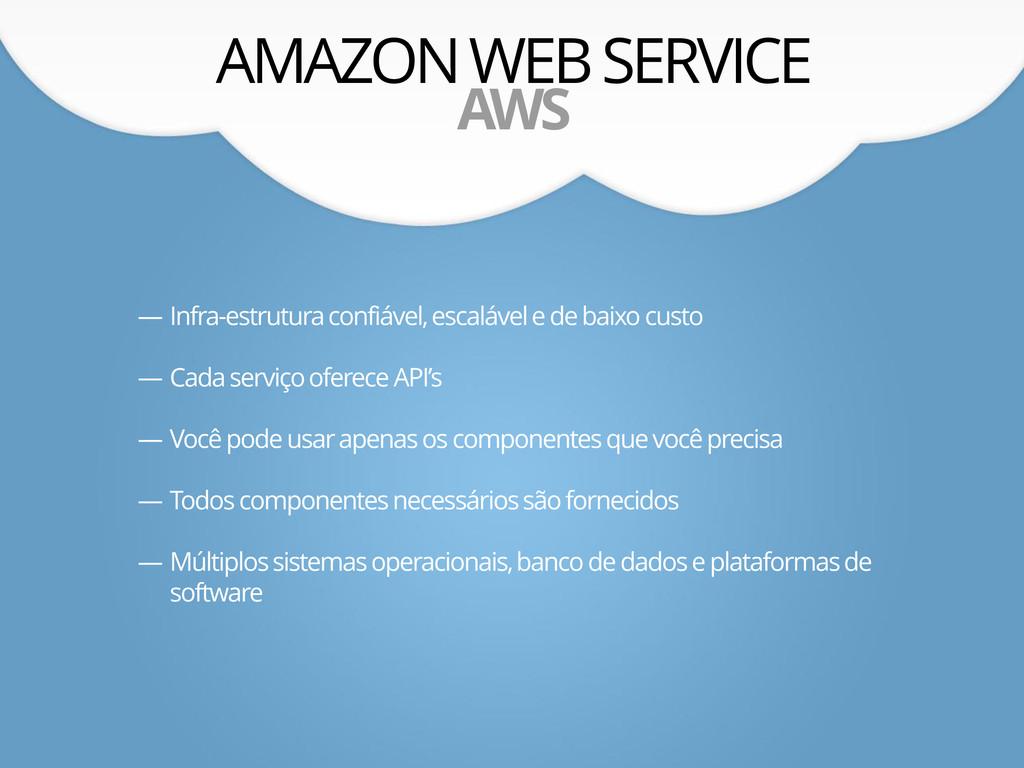AMAZON WEB SERVICE AWS — Infra-estrutura confiá...