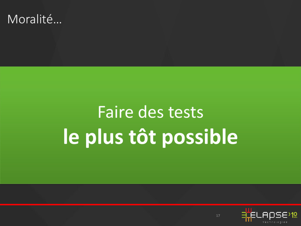 Faire des tests le plus tôt possible Moralité… ...