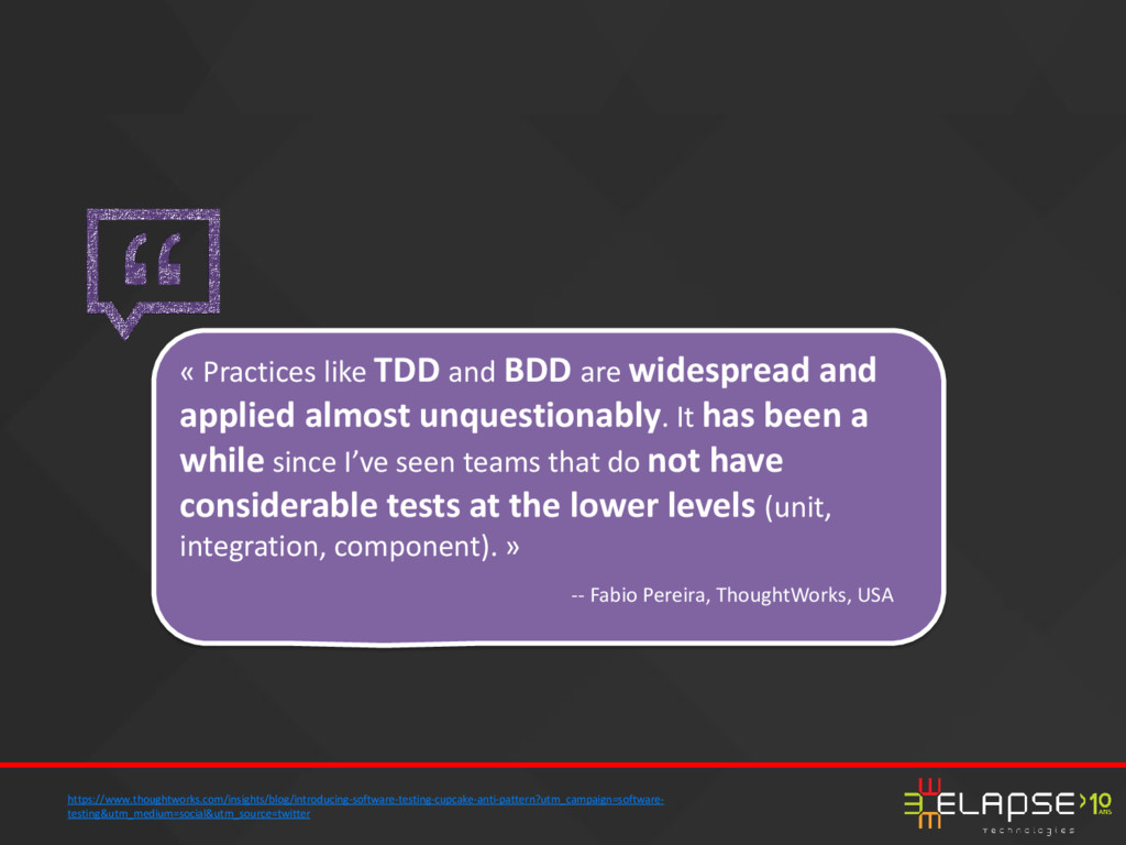 « Practices like TDD and BDD are widespread and...