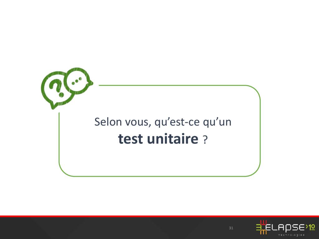 Selon vous, qu'est-ce qu'un test unitaire ? 31