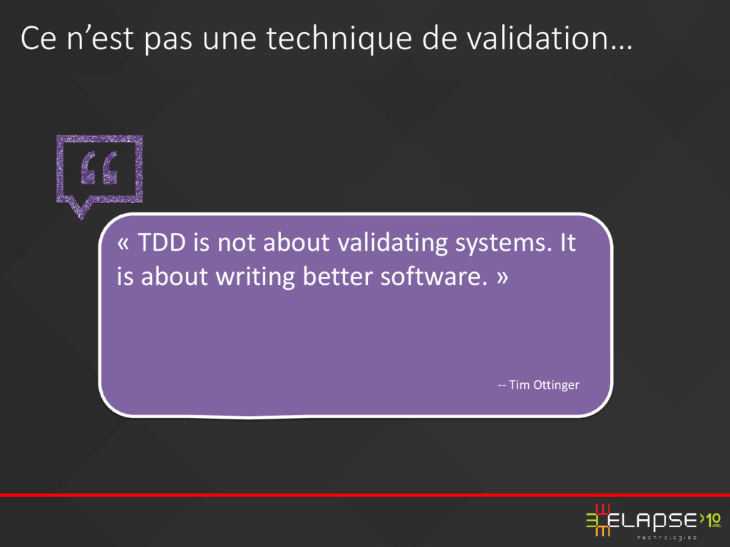« TDD is not about validating systems. It is ab...