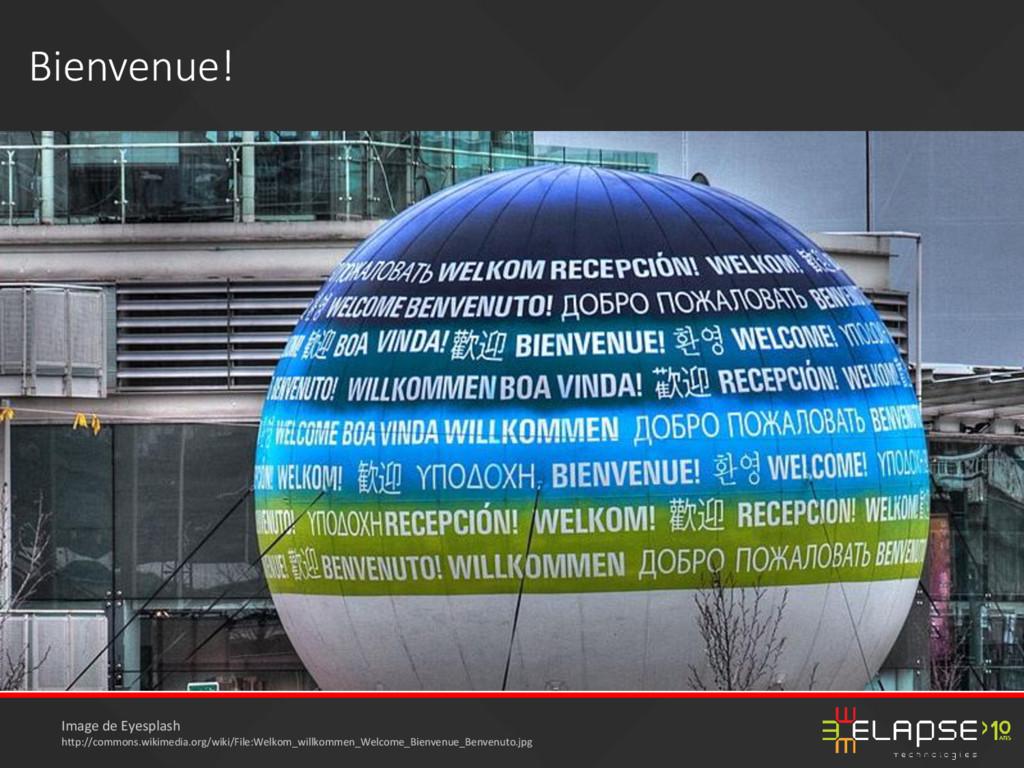 Bienvenue! Image de Eyesplash http://commons.wi...